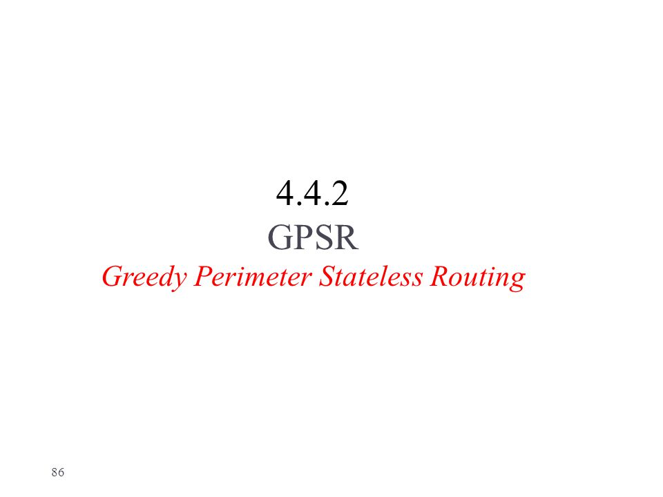 4.4.2 GPSR Greedy Perimeter Stateless Routing