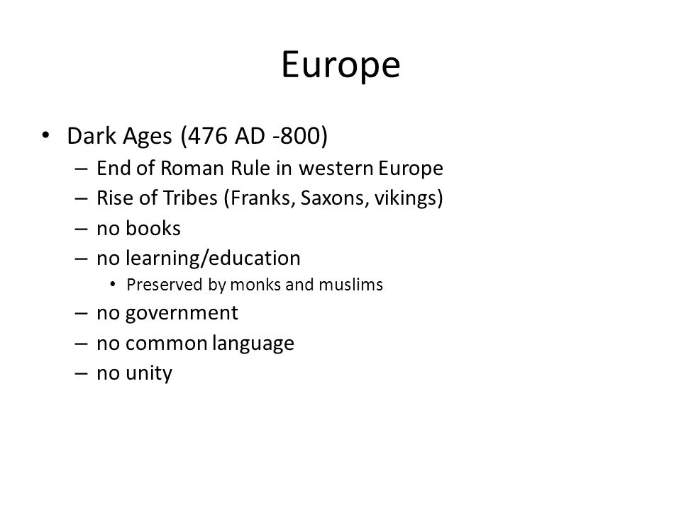 Europe Dark Ages (476 AD -800) End of Roman Rule in western Europe