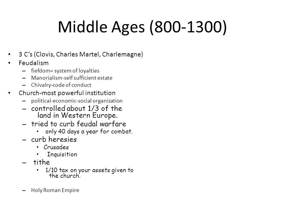 Middle Ages (800-1300) 3 C's (Clovis, Charles Martel, Charlemagne)
