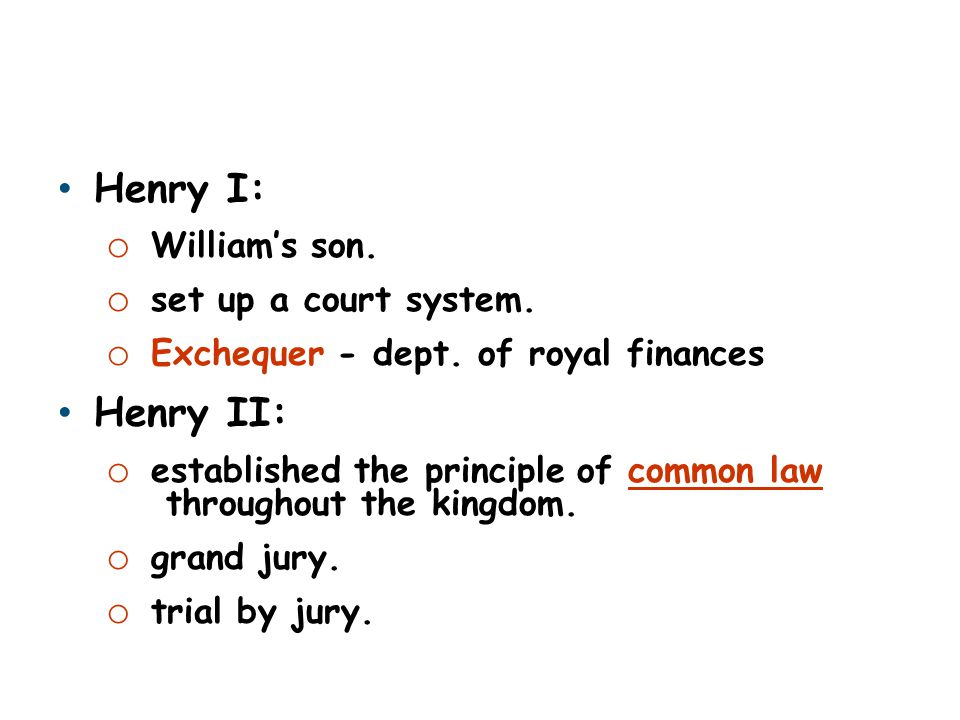 Henry I: Henry II: William's son. set up a court system.