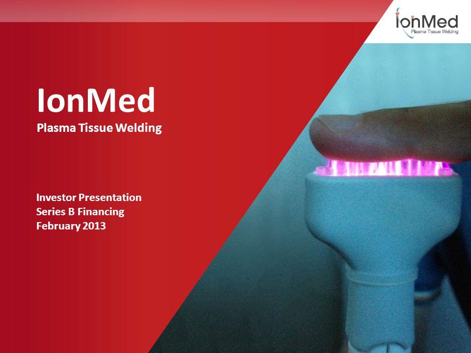 IonMed Plasma Tissue Welding Investor Presentation Series B Financing