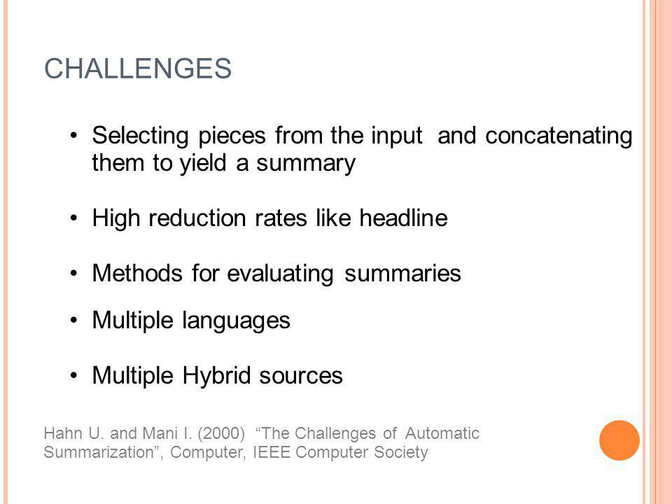 CHALLENGES Selecting pieces from the input and concatenating them to yield a summary. High reduction rates like headline