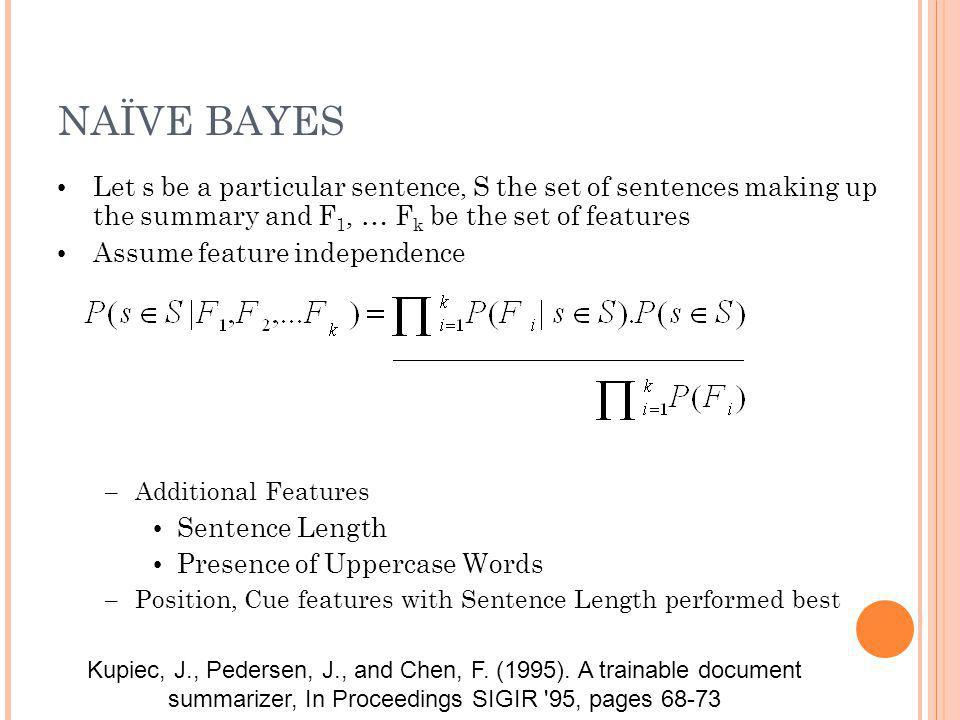 NAÏVE BAYES Let s be a particular sentence, S the set of sentences making up the summary and F1, … Fk be the set of features.