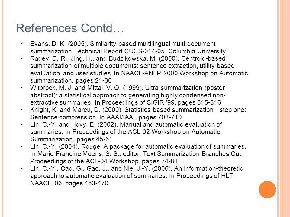 References Contd… Evans, D. K. (2005). Similarity-based multilingual multi-document summarization Technical Report CUCS-014-05, Columbia University.