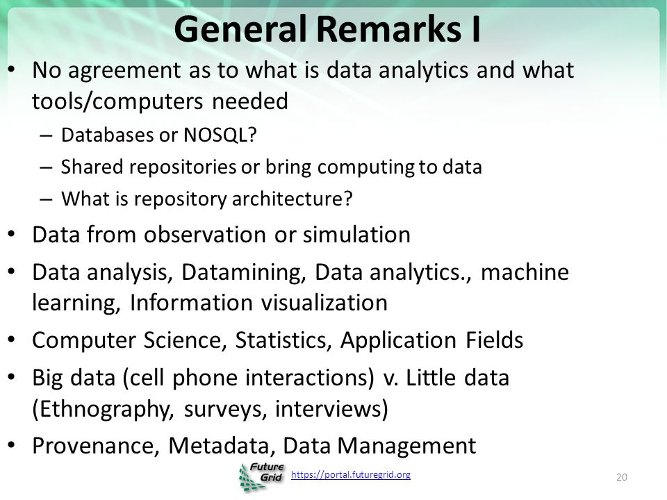 General Remarks I No agreement as to what is data analytics and what tools/computers needed. Databases or NOSQL