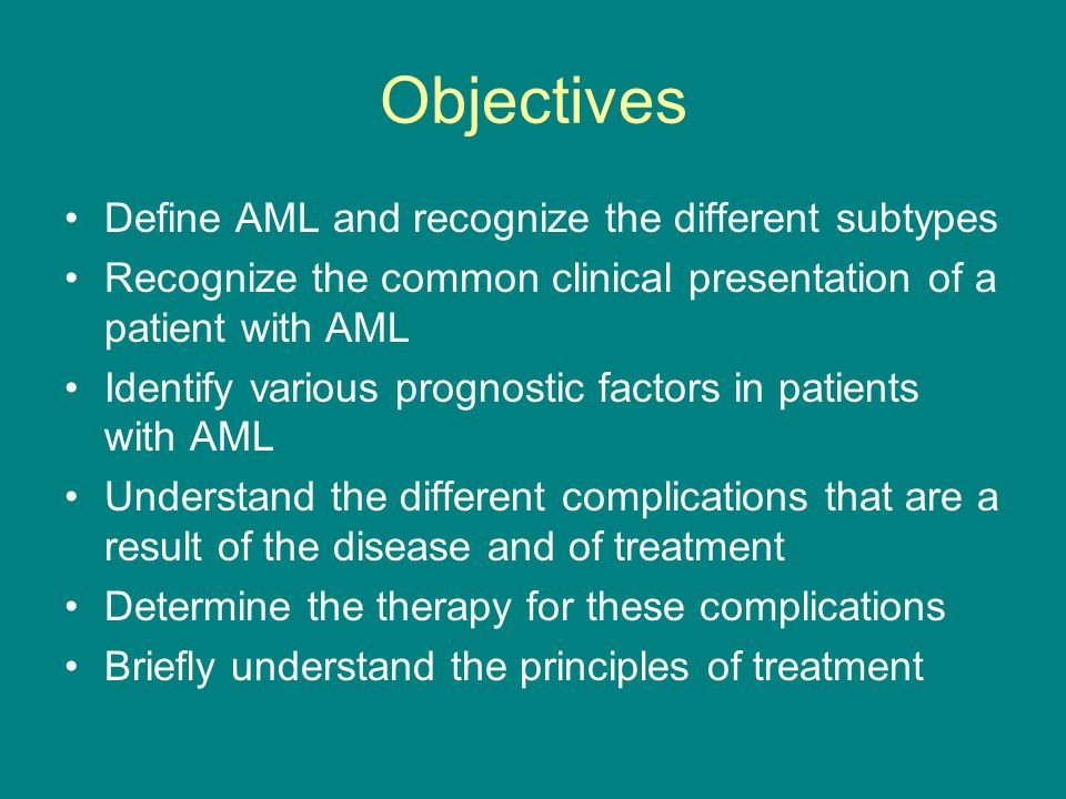 Objectives Define AML and recognize the different subtypes