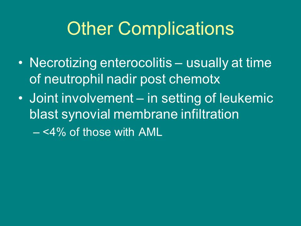 Other Complications Necrotizing enterocolitis – usually at time of neutrophil nadir post chemotx.