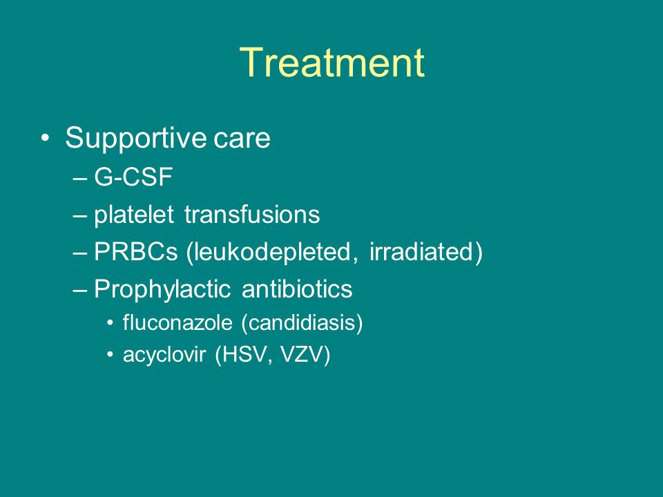 Treatment Supportive care G-CSF platelet transfusions