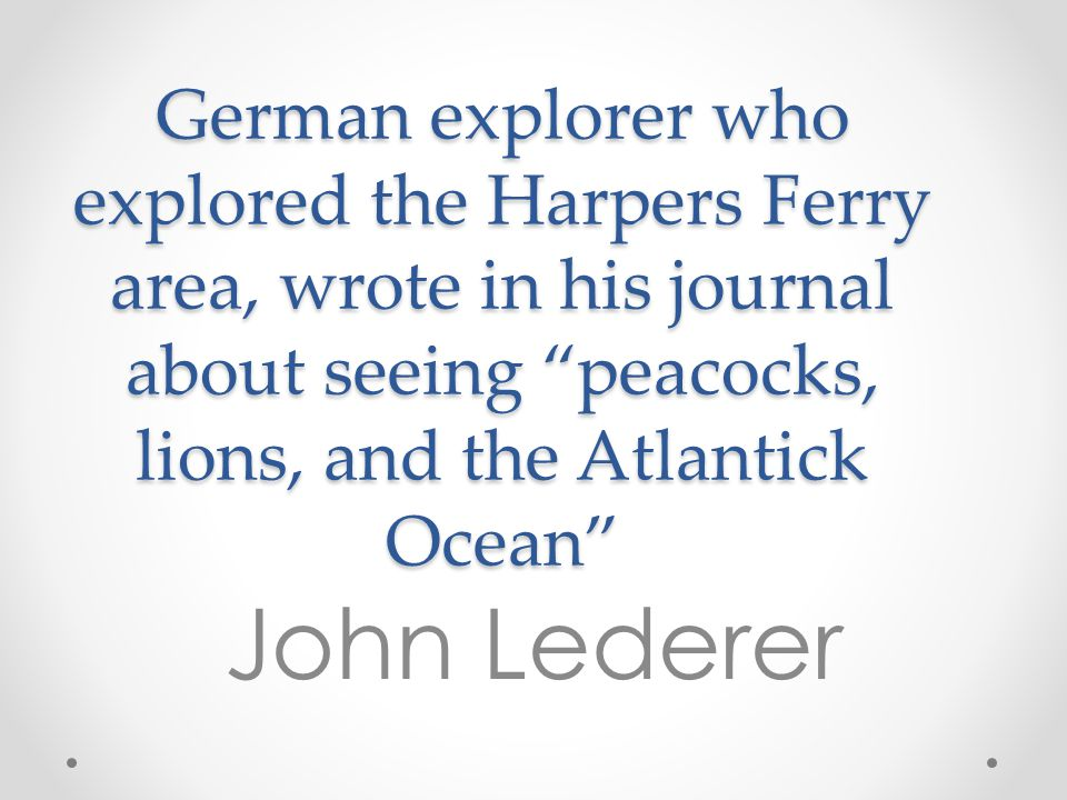 German explorer who explored the Harpers Ferry area, wrote in his journal about seeing peacocks, lions, and the Atlantick Ocean