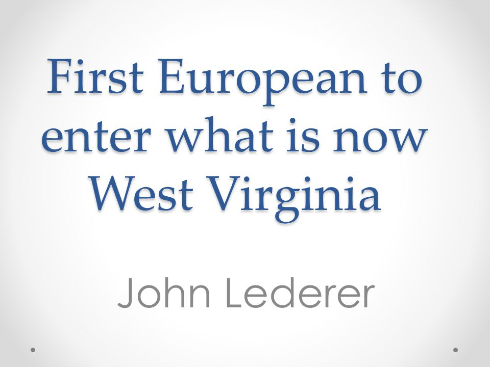 First European to enter what is now West Virginia