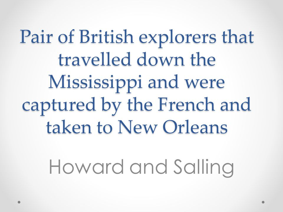 Pair of British explorers that travelled down the Mississippi and were captured by the French and taken to New Orleans
