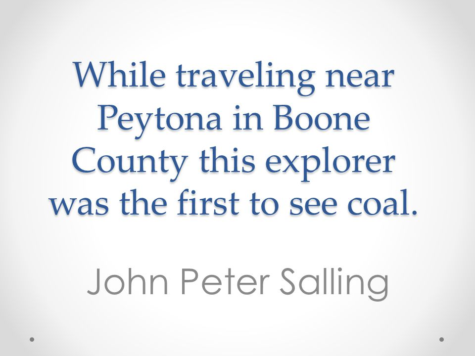 While traveling near Peytona in Boone County this explorer was the first to see coal.