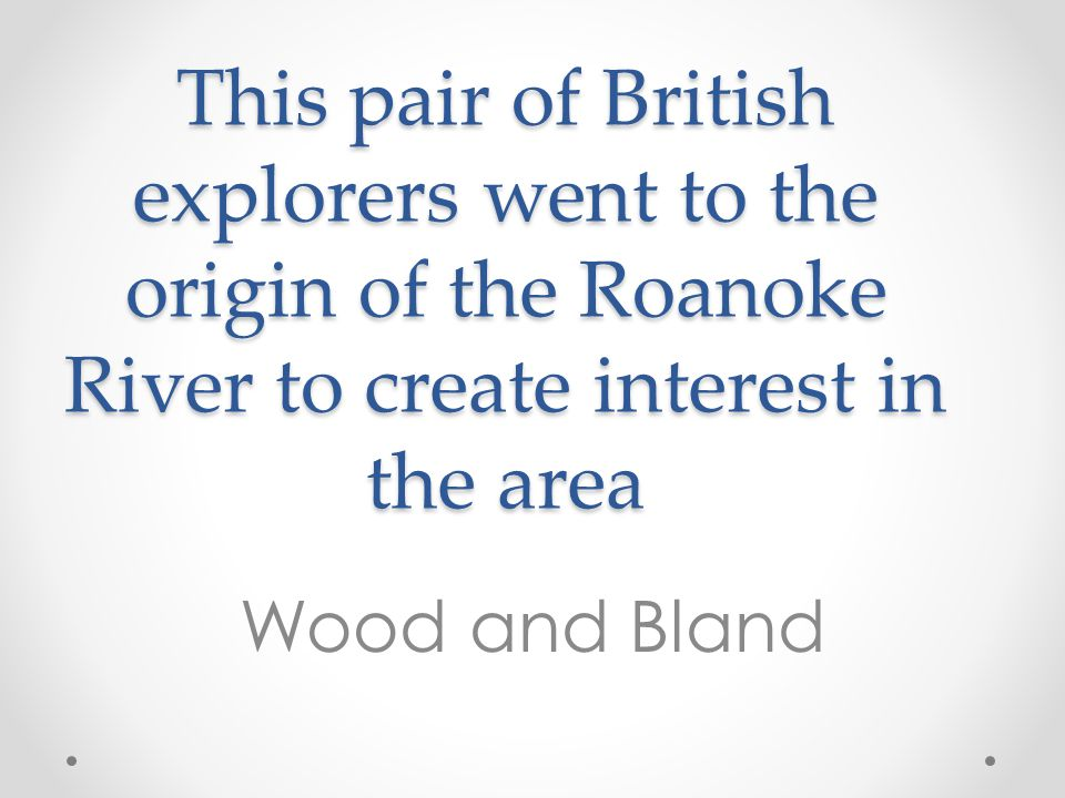 This pair of British explorers went to the origin of the Roanoke River to create interest in the area
