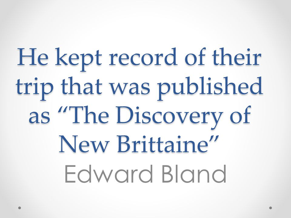 He kept record of their trip that was published as The Discovery of New Brittaine
