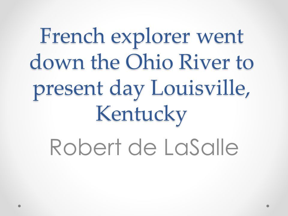 French explorer went down the Ohio River to present day Louisville, Kentucky