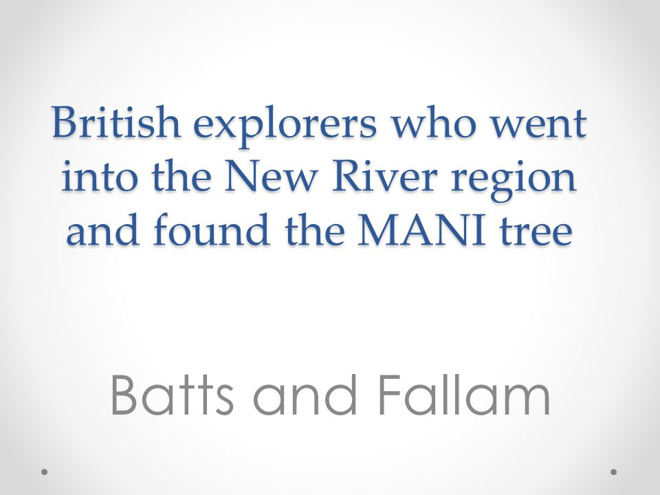 British explorers who went into the New River region and found the MANI tree