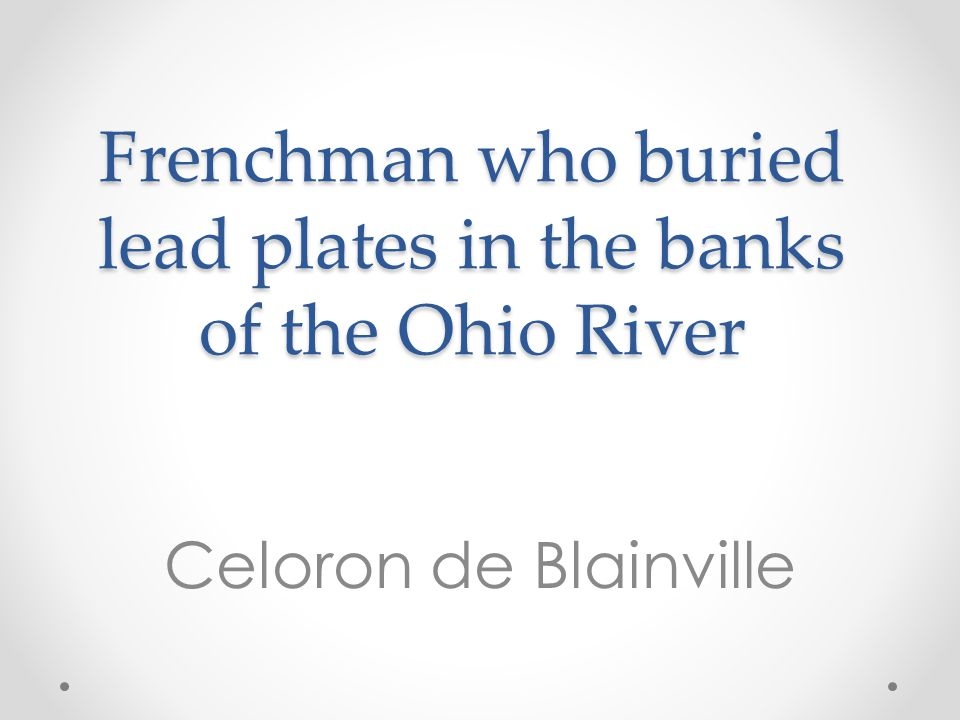 Frenchman who buried lead plates in the banks of the Ohio River