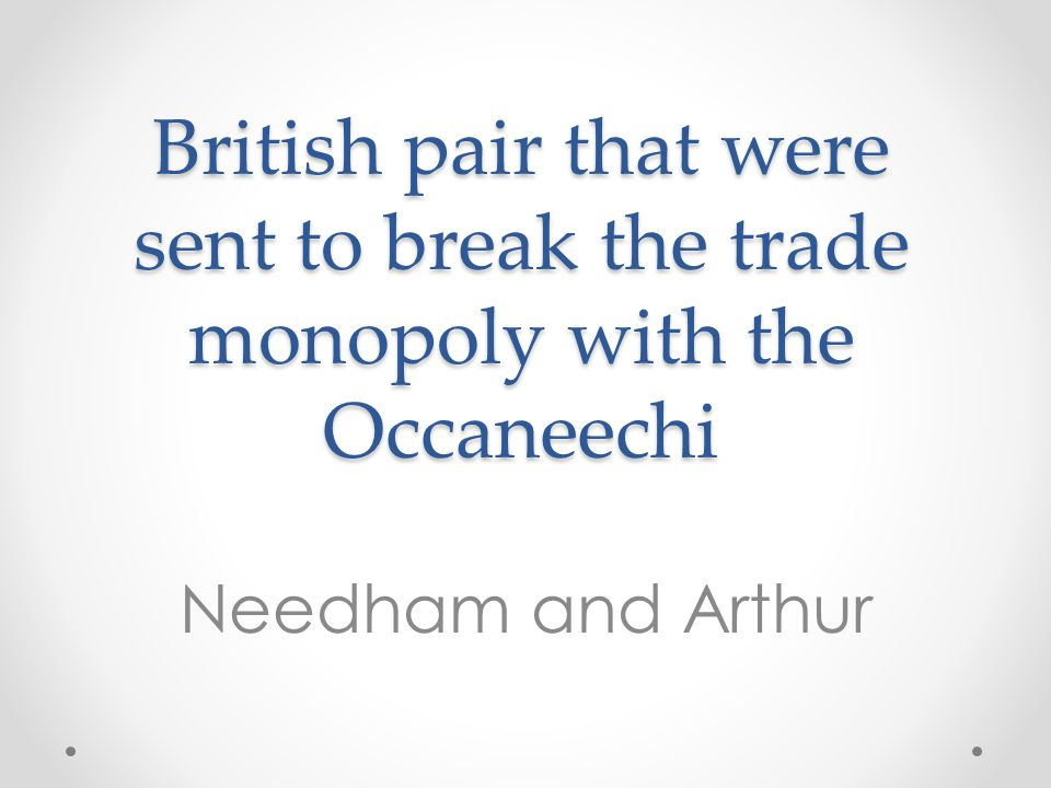 British pair that were sent to break the trade monopoly with the Occaneechi