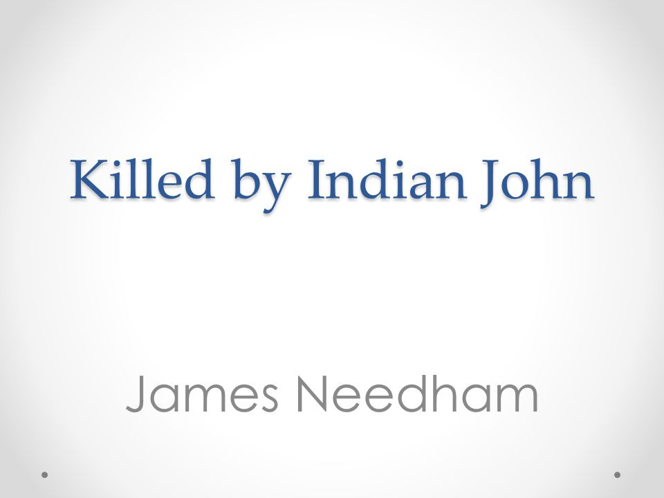Killed by Indian John James Needham