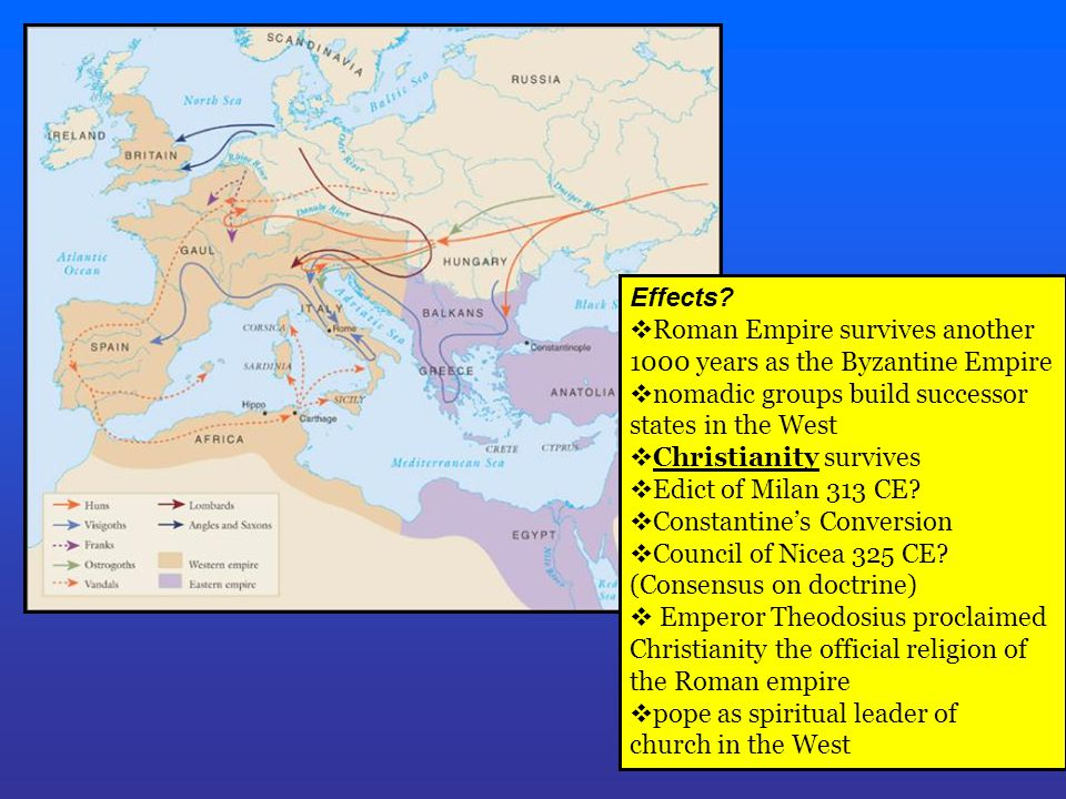 Effects Roman Empire survives another. 1000 years as the Byzantine Empire. nomadic groups build successor.