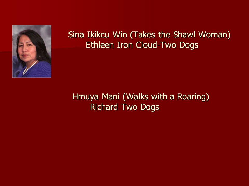 Sina Ikikcu Win (Takes the Shawl Woman) Ethleen Iron Cloud-Two Dogs Hmuya Mani (Walks with a Roaring) Richard Two Dogs