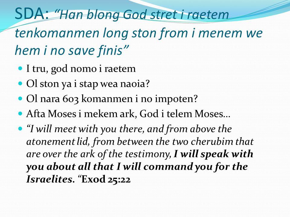 SDA: Han blong God stret i raetem tenkomanmen long ston from i menem we hem i no save finis