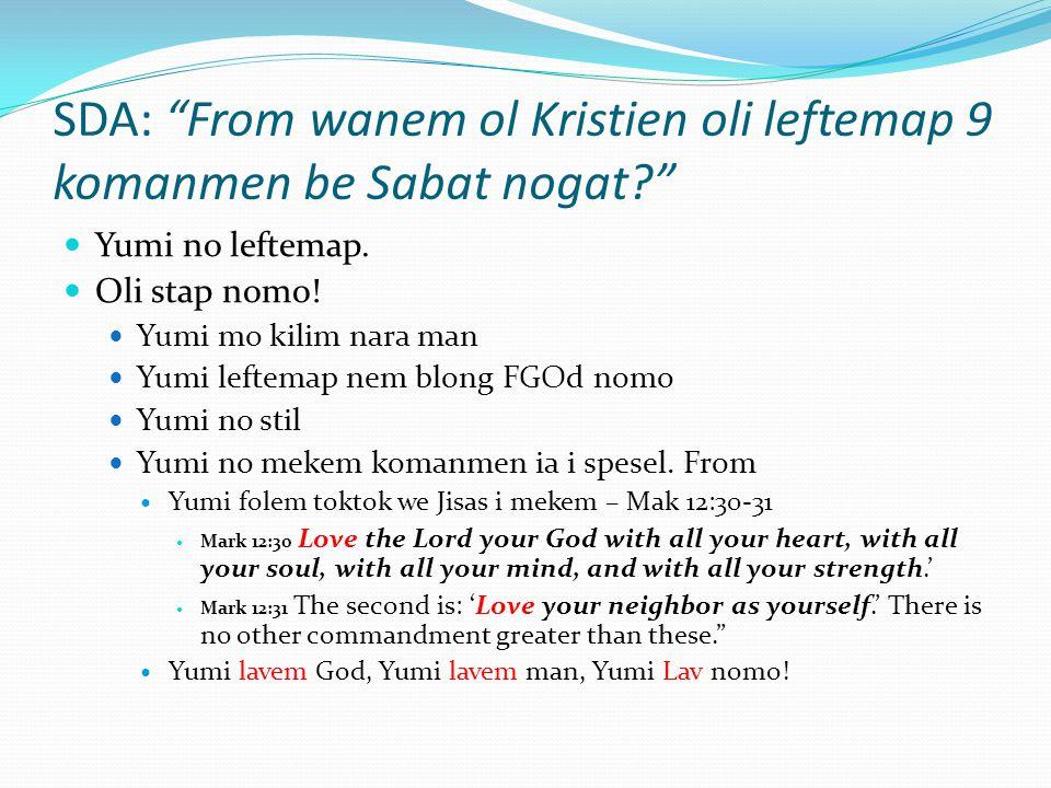 SDA: From wanem ol Kristien oli leftemap 9 komanmen be Sabat nogat