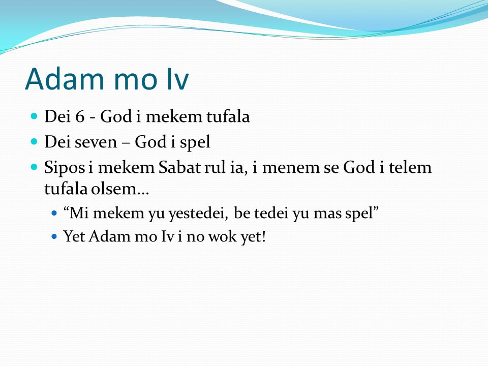 Adam mo Iv Dei 6 - God i mekem tufala Dei seven – God i spel