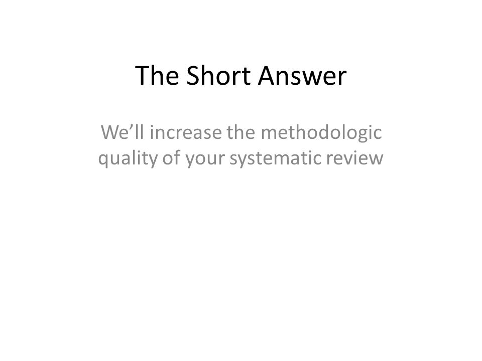 We'll increase the methodologic quality of your systematic review