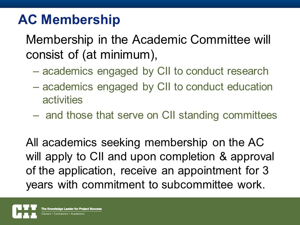AC Membership Membership in the Academic Committee will consist of (at minimum), academics engaged by CII to conduct research.