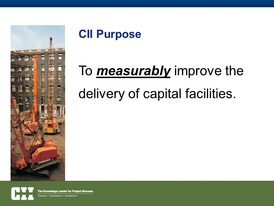 To measurably improve the delivery of capital facilities.