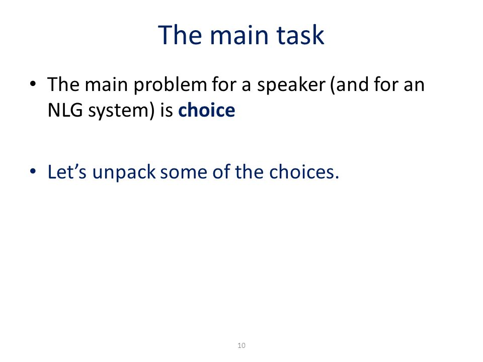 The main task The main problem for a speaker (and for an NLG system) is choice.