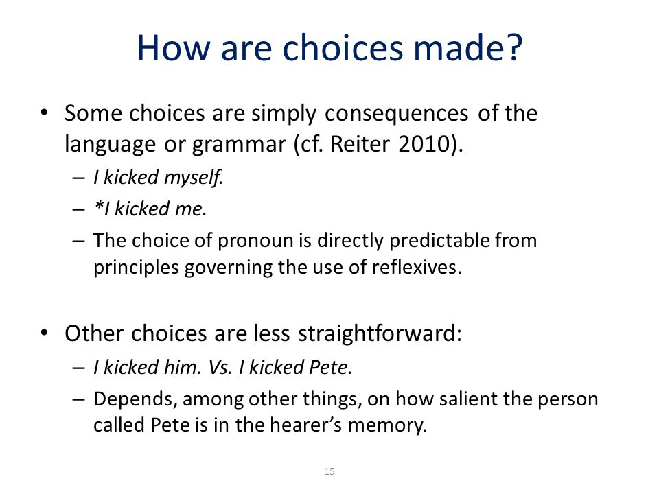How are choices made Some choices are simply consequences of the language or grammar (cf. Reiter 2010).