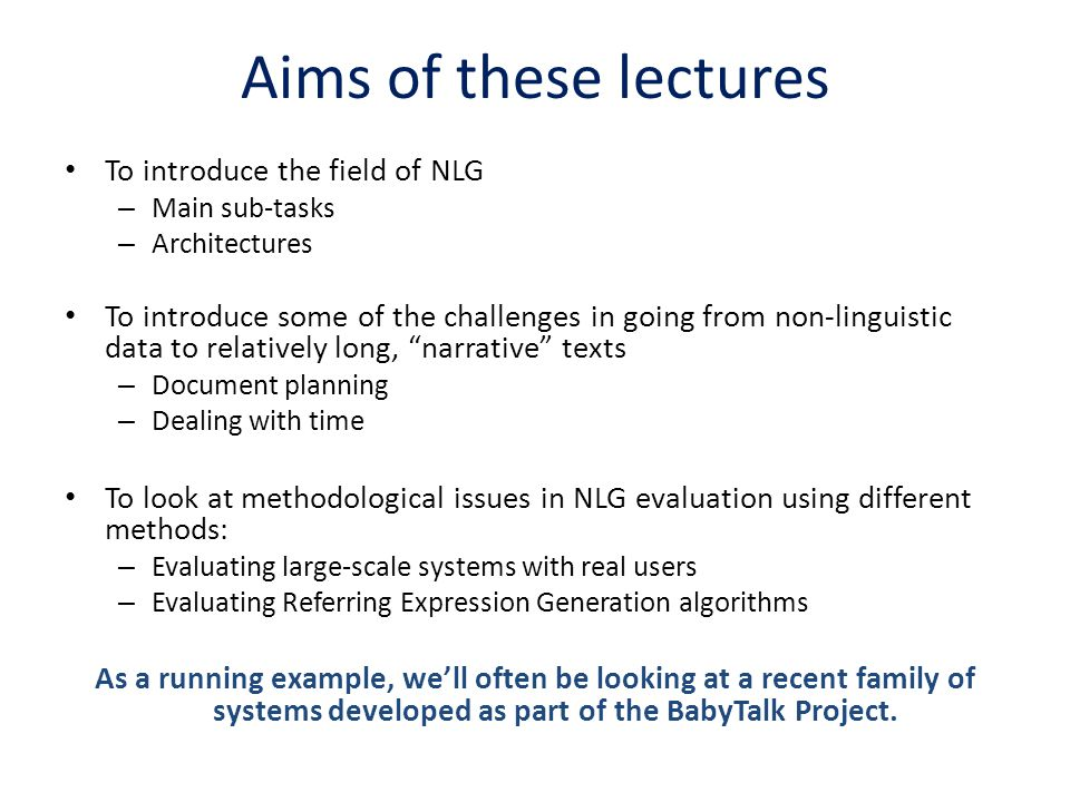 Aims of these lectures To introduce the field of NLG