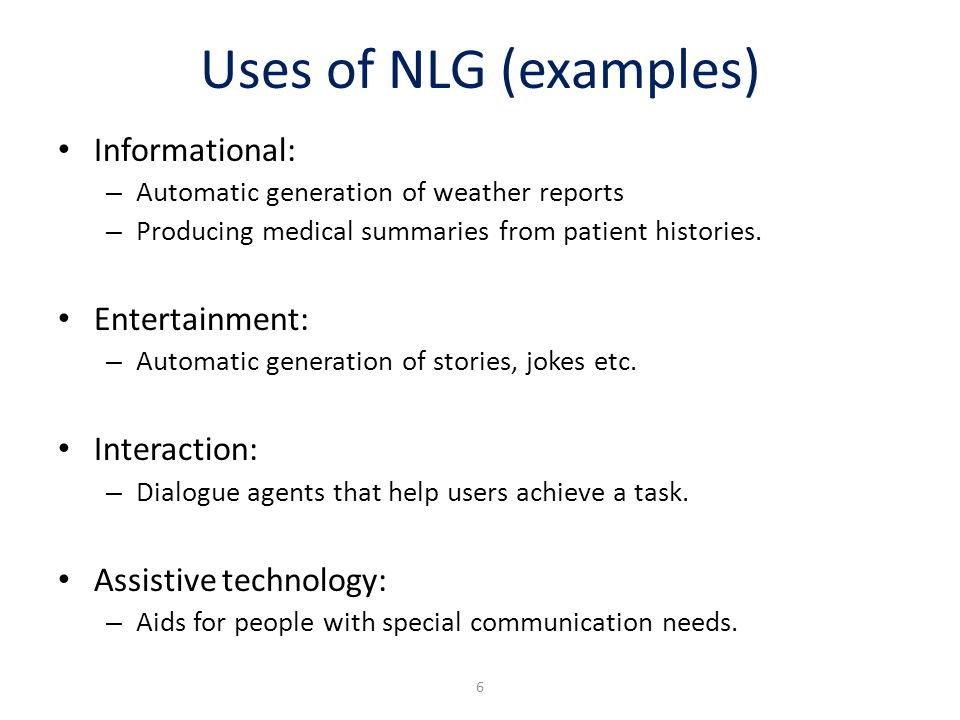Uses of NLG (examples) Informational: Entertainment: Interaction:
