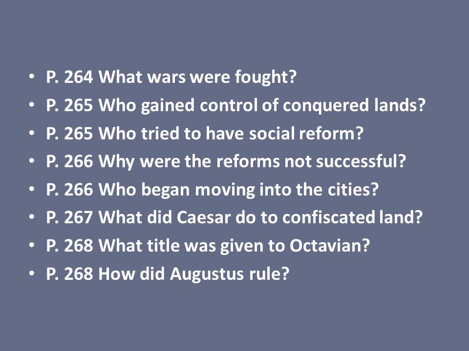 P. 264 What wars were fought P. 265 Who gained control of conquered lands P. 265 Who tried to have social reform