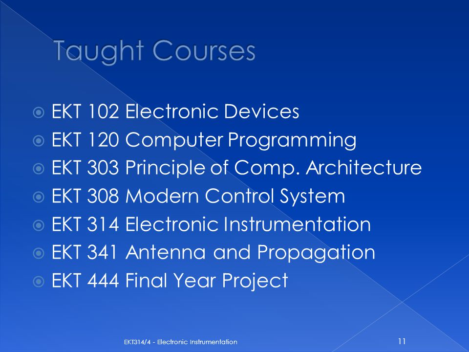 Taught Courses EKT 102 Electronic Devices EKT 120 Computer Programming
