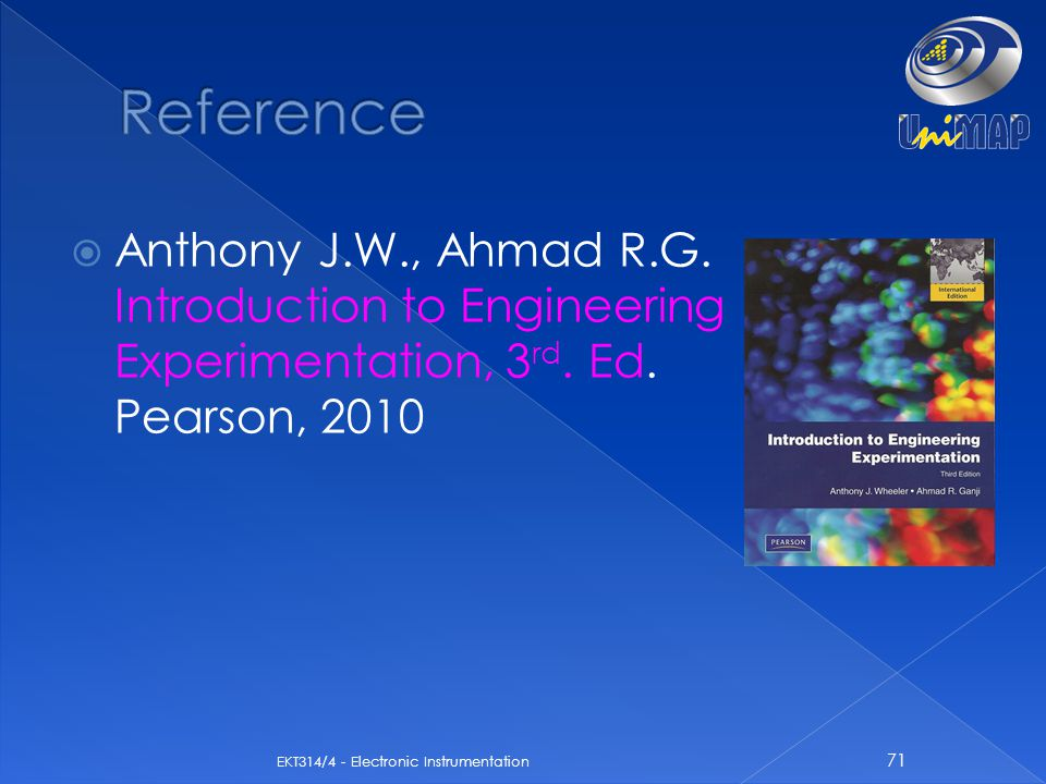Reference Anthony J.W., Ahmad R.G. Introduction to Engineering Experimentation, 3rd. Ed. Pearson, 2010.