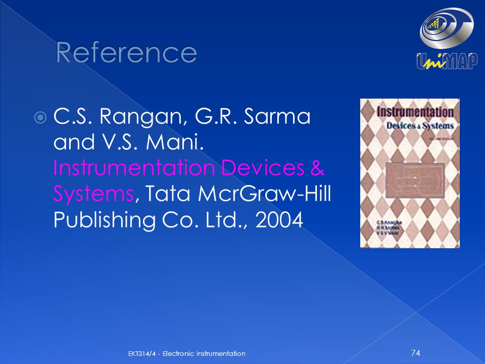 Reference C.S. Rangan, G.R. Sarma and V.S. Mani. Instrumentation Devices & Systems, Tata McrGraw-Hill Publishing Co. Ltd., 2004.