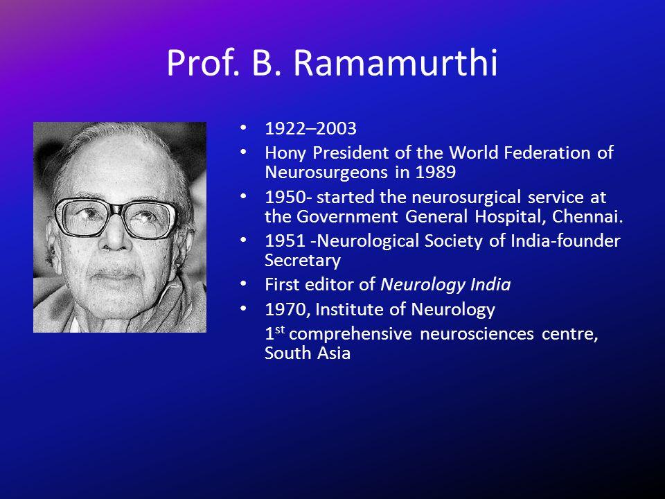 Prof. B. Ramamurthi 1922–2003. Hony President of the World Federation of Neurosurgeons in 1989.