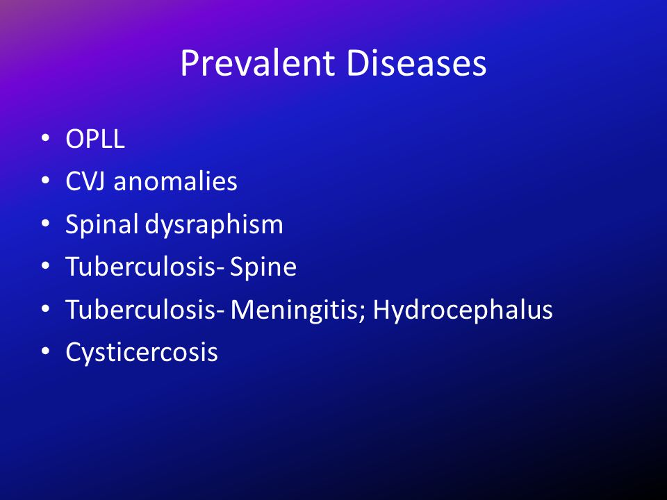 Prevalent Diseases OPLL CVJ anomalies Spinal dysraphism
