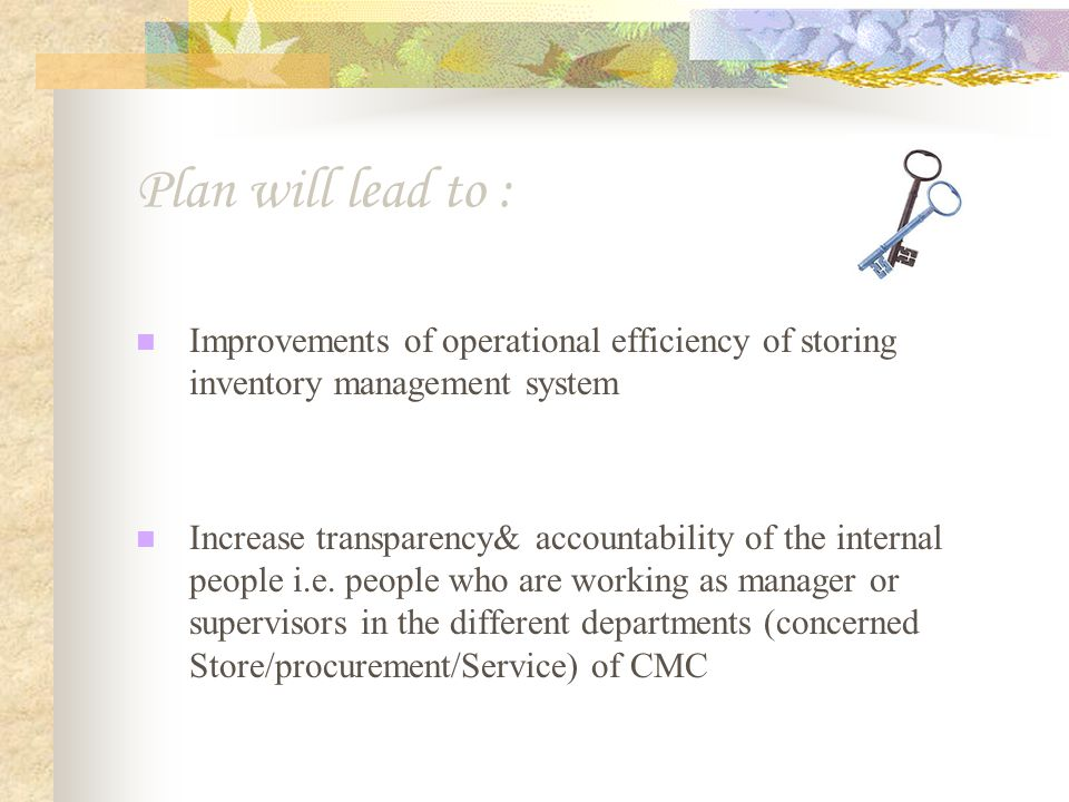 Plan will lead to : Improvements of operational efficiency of storing inventory management system.