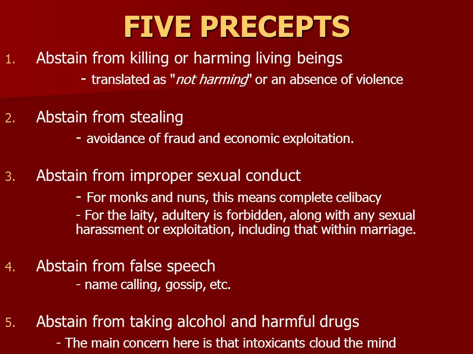 FIVE PRECEPTS Abstain from killing or harming living beings
