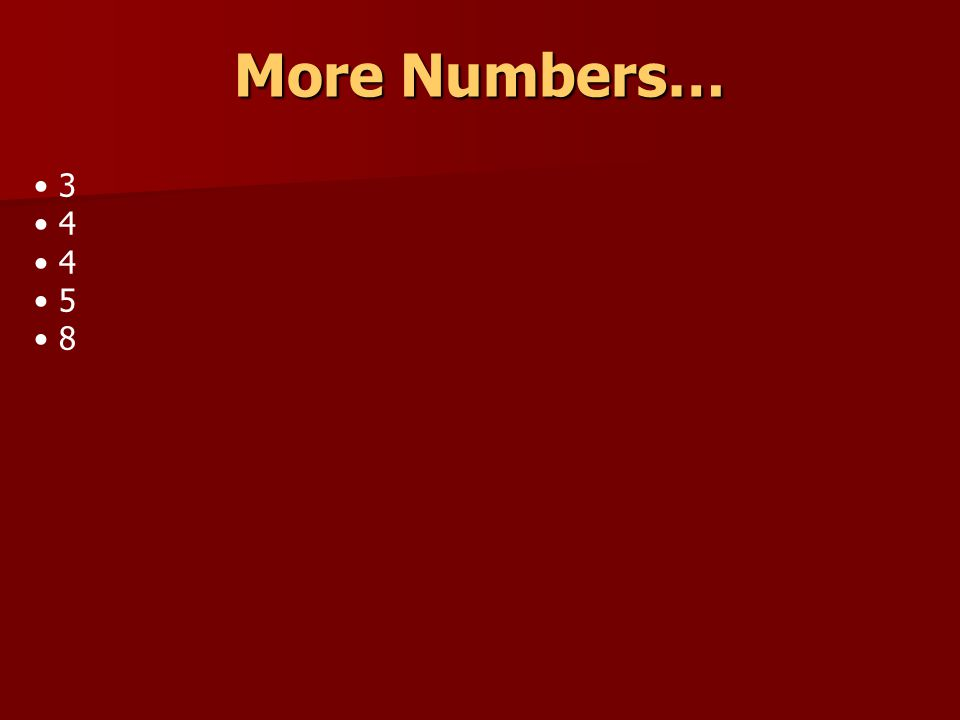 More Numbers… 3 4 5 8