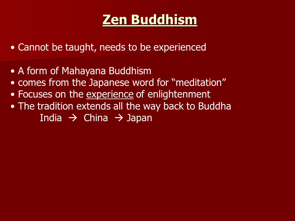 Zen Buddhism Cannot be taught, needs to be experienced