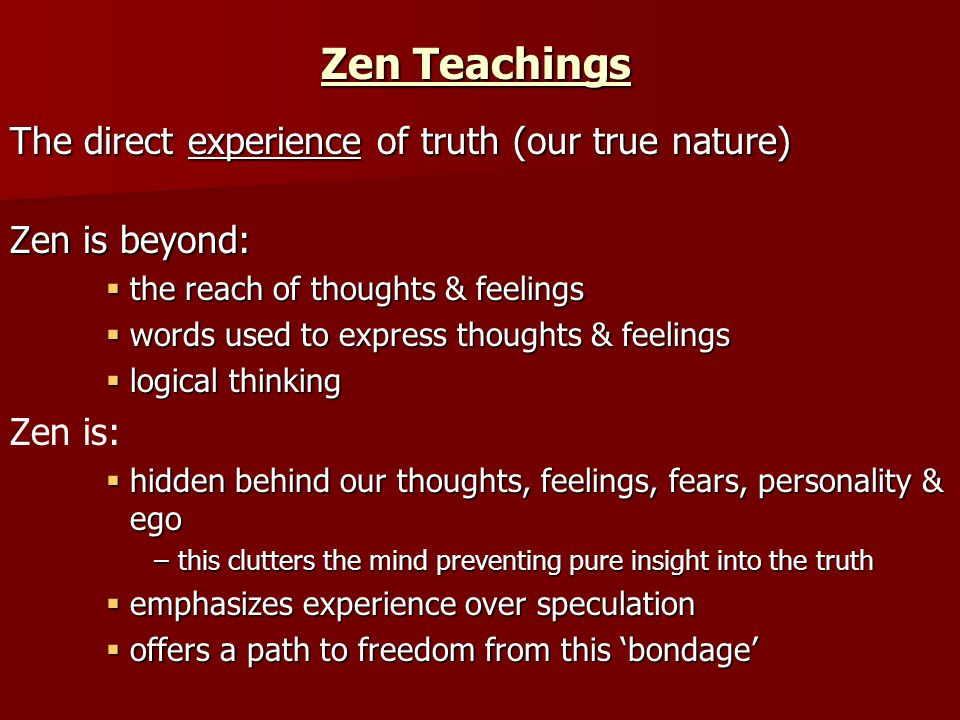 Zen Teachings The direct experience of truth (our true nature)