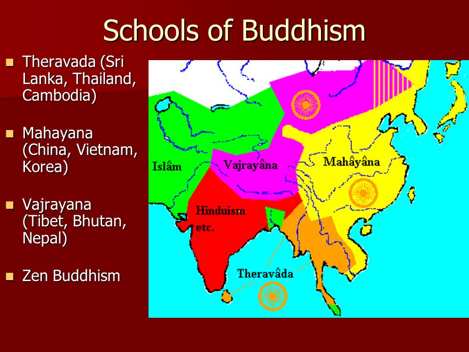 Schools of Buddhism Theravada (Sri Lanka, Thailand, Cambodia)
