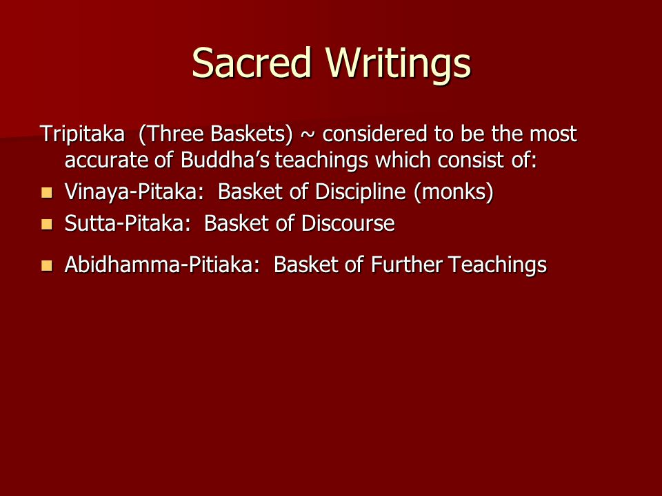 Sacred Writings Tripitaka (Three Baskets) ~ considered to be the most accurate of Buddha's teachings which consist of: