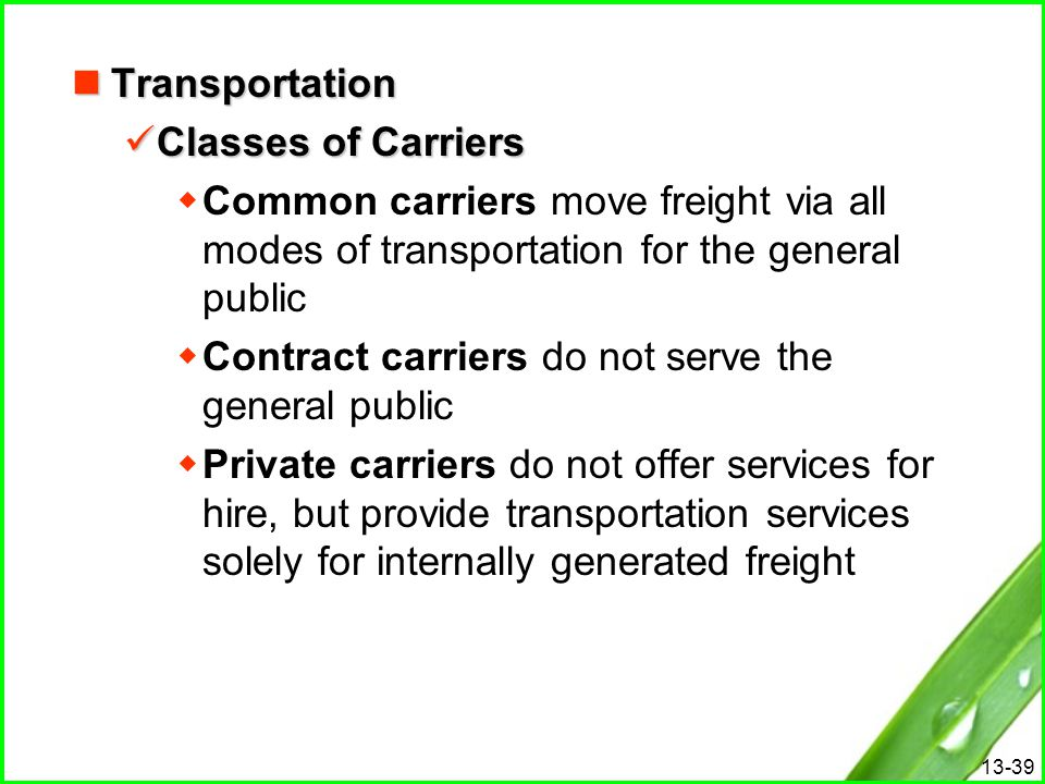 Transportation Classes of Carriers. Common carriers move freight via all modes of transportation for the general public.