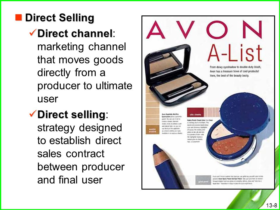 Direct Selling Direct channel: marketing channel that moves goods directly from a producer to ultimate user.